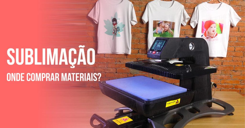 sublimação onde comprar materiais e máquinas