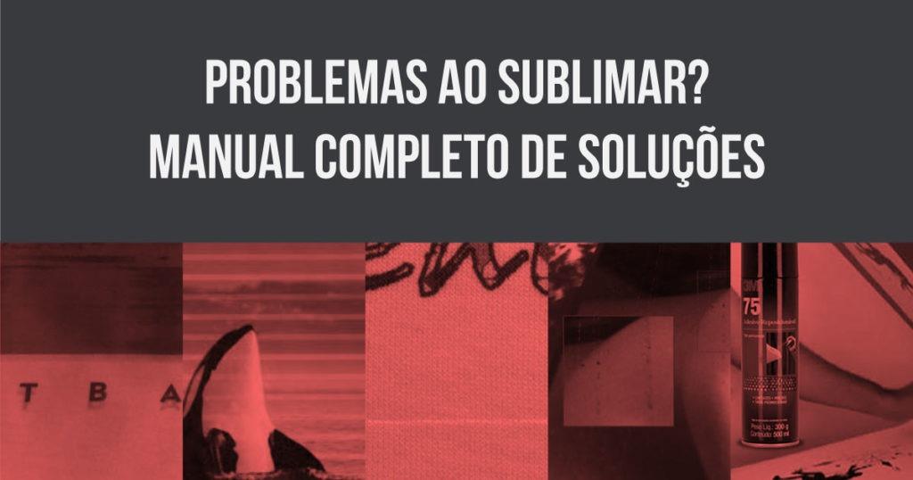 Problemas ao sublimar - Manual COMPLETO de soluções