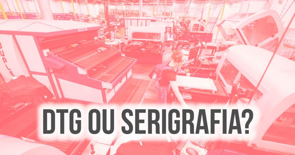 DTG ou Serigrafia – Qual a melhor técnica de estamparia?