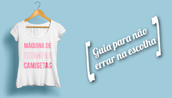 Máquina de estampar camisetas [ Guia para não errar na escolha ]