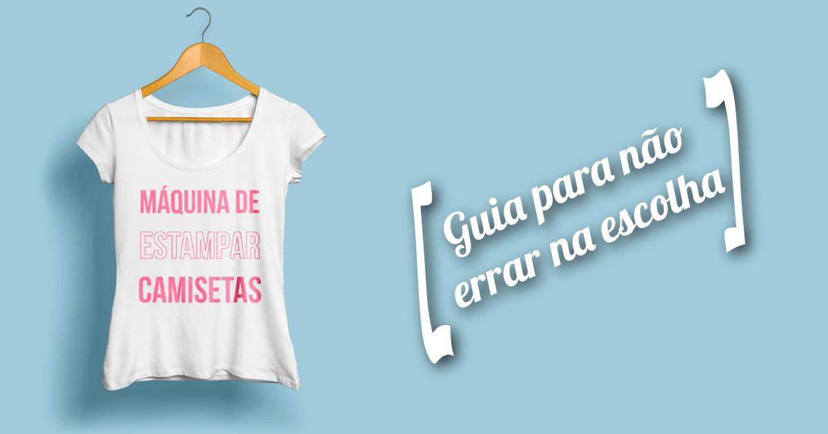 Máquina de estampar camisetas   Guia para não errar na escolha   c3244e4b6ded1