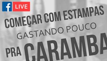 LIVE: Começar com Estampas Gastando Pouco Pra Caramba