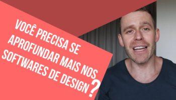 Você precisa se aprofundar mais nos softwares de design?