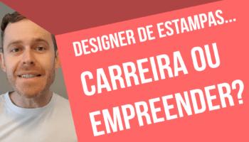 Designer de Estampas - carreira ou empreendedorismo?