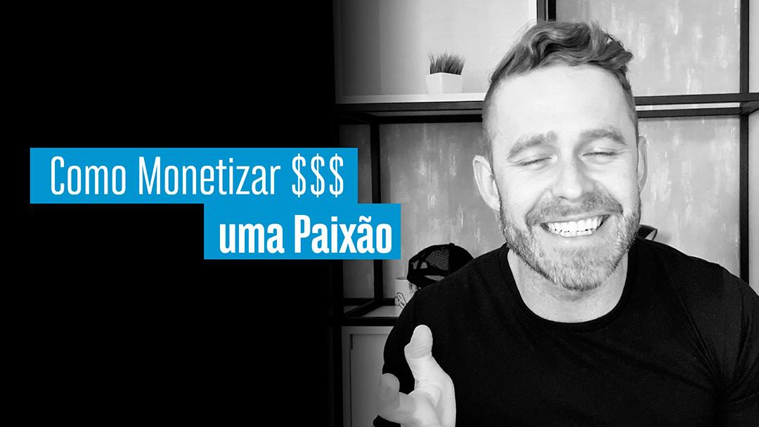 Como Monetizar $$$ uma paixão